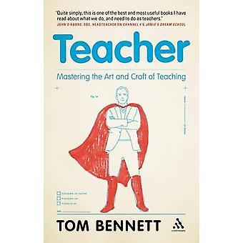 Teacher - Mastering the Art and Craft of Teaching by Tom Bennett - 978