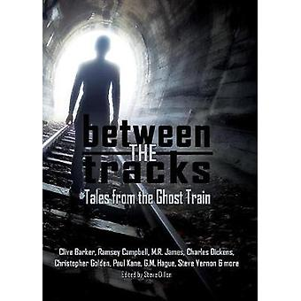 Between the Tracks Tales from the Ghost Train by Barker & Clive