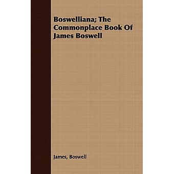 Boswelliana The Commonplace Book Of James Boswell by Boswell & James