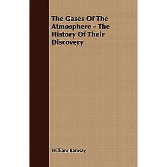 The Gases Of The Atmosphere  The History Of Their Discovery by Ramsay & William