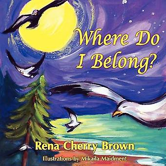 Where Do I Belong by Brown & Rena Cherry