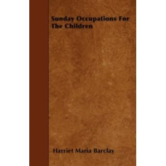 Sunday Occupations For The Children by Barclay & Harriet Maria