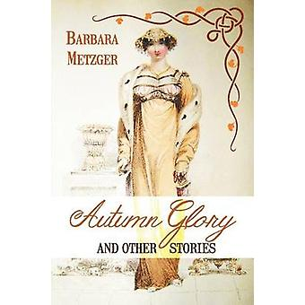 Autumn Glory and Other Stories by Metzger & Barbara