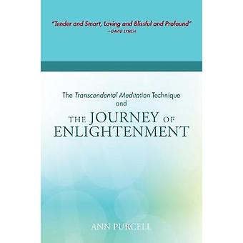 The Transcendental Meditation Technique and The Journey of Enlightenment by Purcell & Ann