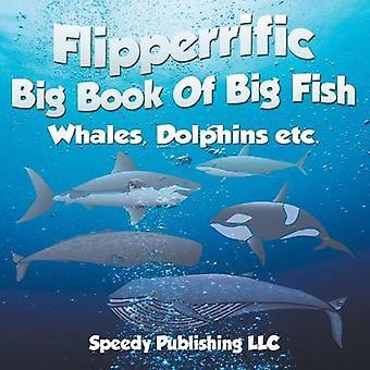 Flipperrific Big Book Of Big Fish Whales Dolphins etc by Publishing LLC & Speedy