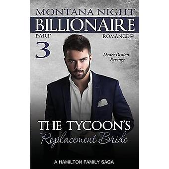 Billionaire Romance The Tycoons Replacement Bride  Part 3 by Night & Montana