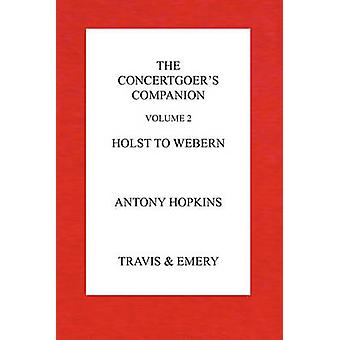 The Concertgoers Companion  Holst to Webern by Hopkins & Antony