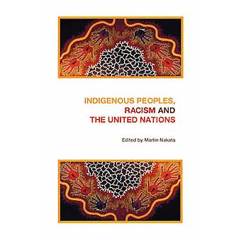 Indigenous Peoples Racism and the United Nations by Nakata & M