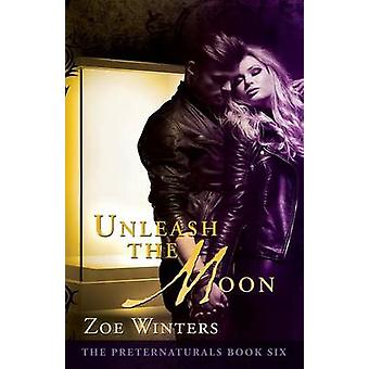 Unleash The Moon The Preternaturals Book 6 by Winters & Zoe