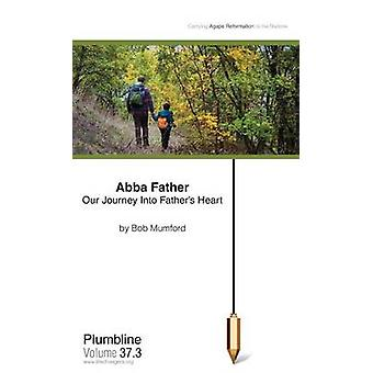 Abba Father Our Journey Into Fathers Heart by Mumford & Bob