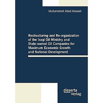 Restructuring and Reorganization of the Iraqi Oil Ministry and Stateowned Oil Companies for Maximum Economic Growth and National Development by Mazeel & Muhammed Abed
