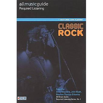 All Music Guide Required Listening Classic Rock by Woodstra & Christopher