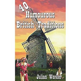 40 Humourous British Traditions by Worker & Julian