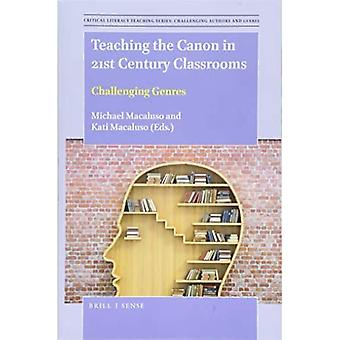 Teaching the Canon in 21st� Century Classrooms: Challenging Genres (Critical� Literacy Teaching Series: Challenging Authors and Genres)