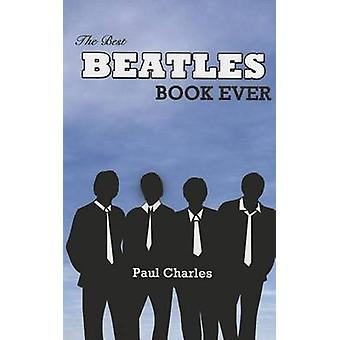 The Best Beatles Book Ever by Paul Charles - 9780802313560 Book