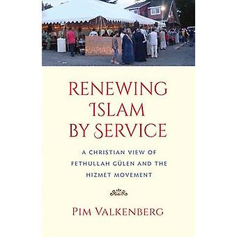 Renewing Islam by Service - A Christian View of Fethullah Gulen and th