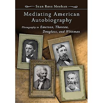 Mediating American Autobiography - Photography in Emerson - Thoreau -