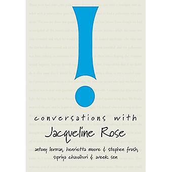 Conversations with Jacqueline Rose by Professor of English Supriya Ch