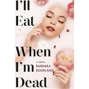 I'll Eat When I'm Dead by Barbara Bourland - 9781455595211 Book