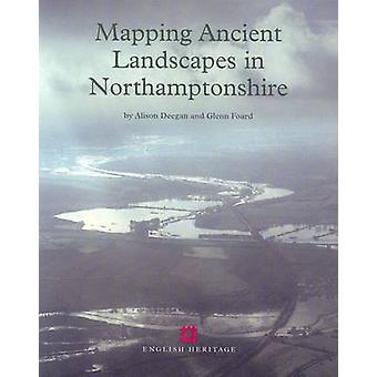 Mapping Ancient Landscapes in Northamptonshire by Alison Deegan - Gle