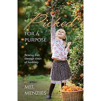 Picked for a Purpose - Bearing fruit in times of hardship by Mel Menzi