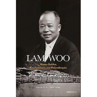 Lam Woo - Master Builder - Revolutionary - and Philanthropist by Moira
