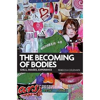 The Becoming of Bodies - Girls - Images - Experience by Rebecca Colema