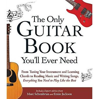 The Only Guitar Book You'll Ever Need - From Tuning Your Instrument an