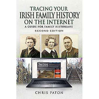 Tracing Your Irish Family History on the Internet - A Guide for Family