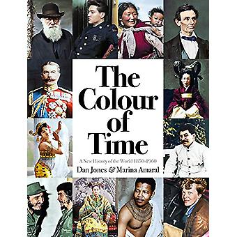 The Colour of Time - A New History of the World - 1850-1960 by Dan Jon
