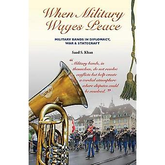 When Military Wages Peace - Military Bands in Diplomacy - War & St