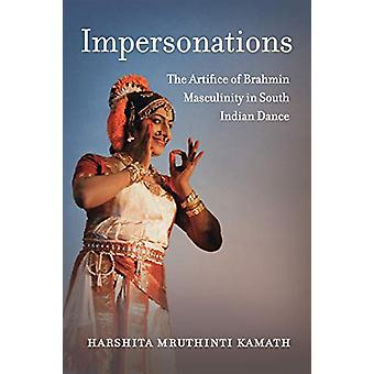 Impersonations - The Artifice of Brahmin Masculinity in South Indian D
