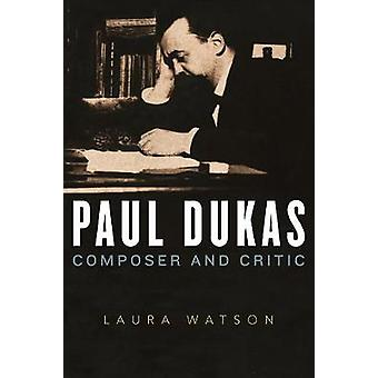 Paul Dukas - Composer and Critic by Laura Watson - 9781783273836 Book