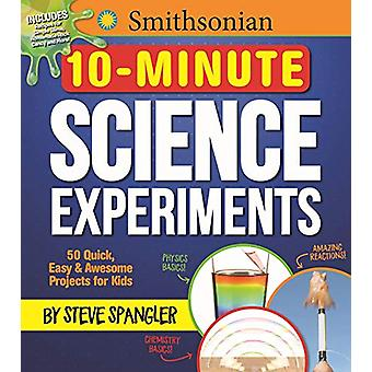 Smithsonian 10-Minute Science Experiments - 50+ Quick - Easy and Aweso
