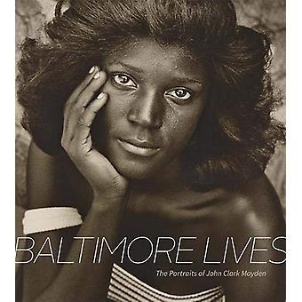 Baltimore Lives - The Portraits of John Clark Mayden by John Clark May