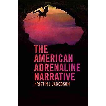 The American Adrenaline Narrative by Kristin J. Jacobson - 9780820357