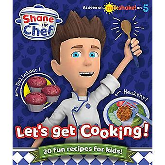 Shane the Chef - Let's Get Cooking! by Shane the Chef - 9781912535583