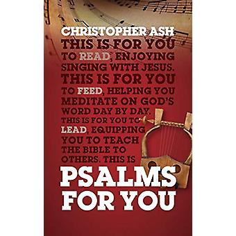 Psalms For You - How to pray - how to feel and how to sing by Christop