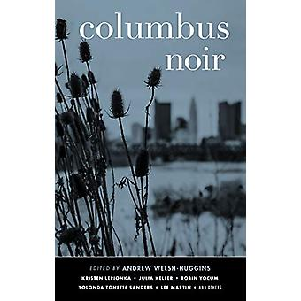 Columbus Noir by Andrew Welsh-Huggins - 9781617757655 Book