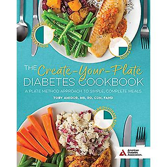 The Create-Your-Plate Diabetes Cookbook - A Plate Method Approach to S