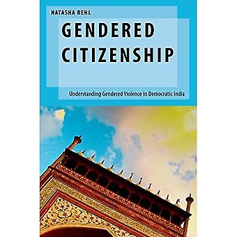 Gendered Citizenship: Understanding Gendered Violence in Democratic India (Oxford Studies in Gender and International Relations)