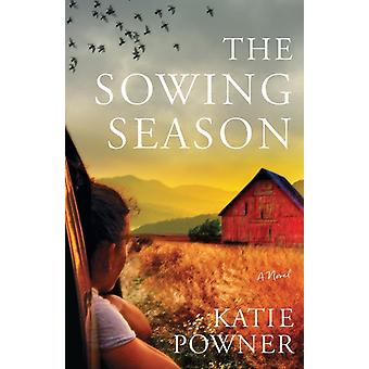 The Sowing Season  A Novel by Katie Powner
