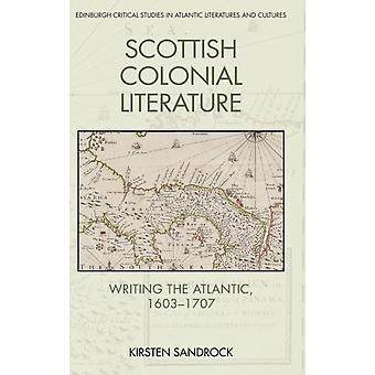 Scottish Colonial Literature  Writing the Atlantic 16031707 by Kirsten Sandrock