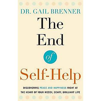 The End of Self-Help - Discovering Peace and Happiness Right at the He