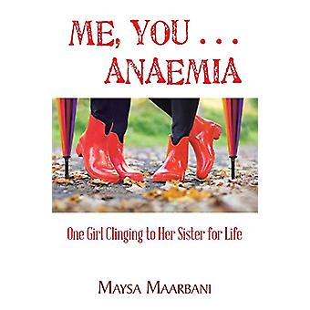Me - You . . . Anaemia - One Girl Clinging to Her Sister for Life by M
