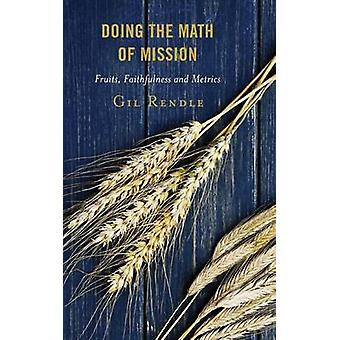 Doing the Math of Mission - Fruits - Faithfulness and Metrics by Gilbe