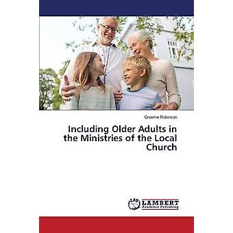Including Older Adults in the Ministries of the Local Church by Robin