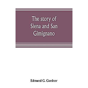 The story of Siena and San Gimignano by Edmund G Gardner - 9789353805