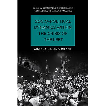 SocioPolitical Dynamics within the Crisis of the Left Argentina and Brazil