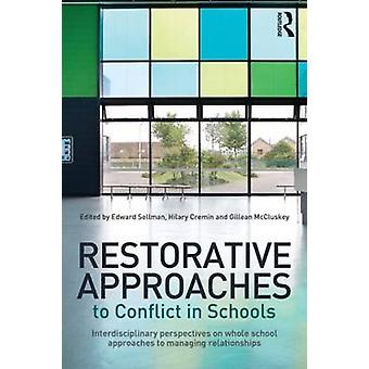 Restorative Approaches to Conflict in Schools  Interdisciplinary perspectives on whole school approaches to managing relationships by Edited by Edward Sellman & Edited by Hilary Cremin & Edited by Gillean McCluskey